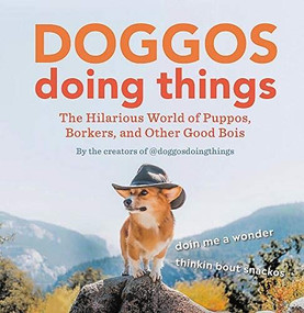 Doggos Doing Things (The Hilarious World of Puppos, Borkers, and Other Good Bois) by Creators of @doggosdoingthings, 9780762469932