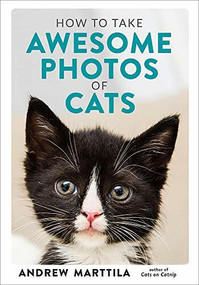 How to Take Awesome Photos of Cats by Andrew Marttila, 9780762495153