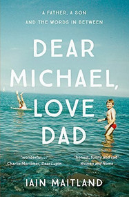 Dear Michael, Love Dad (Letters, laughter and all the things we leave unsaid.) - 9781473638198 by Iain Maitland, 9781473638198