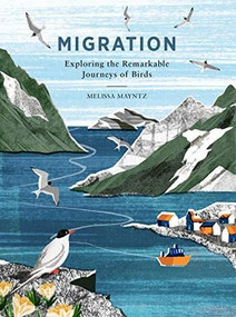 Migration (Exploring the Remarkable Journeys of Birds) by Melissa Mayntz, 9781787135048