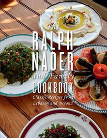 The Ralph Nader and Family Cookbook (Classic Recipes from Lebanon and Beyond) by Ralph Nader, 9781617757945