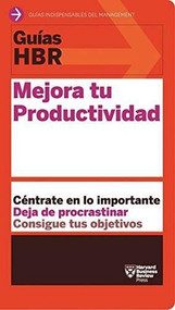 Guías HBR: Mejora tu productividad  (HBR Guide to Being More Productive at Work. Spanish Edition) by Begoña Merino Gómez, 9788494562990