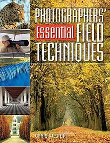 Photographers' Essential Field Techniques by Chris Weston, 9780715322000
