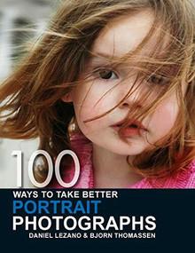 100 Ways to Take Better Portrait Photographs by Daniel Lezano, Bjorn Thomassen, 9780715323250