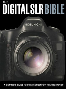 The Digital SLR Bible by Nigel Hicks, 9780715324233
