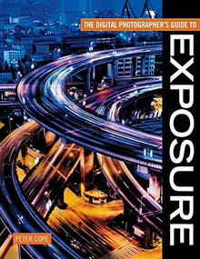 The Digital Photographer's Guide to Exposure by Peter Cope, 9780715327791