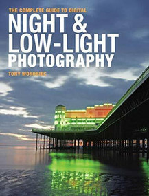 The Complete Guide to Digital Night and Low-Light Photography by Tony Worobiec, 9780715338551