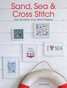 Sand, Sea & Cross Stitch (Over 50 Stylish Cross Stitch Patterns) by Anna Field, 9781446303221