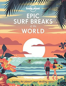 Epic Surf Breaks of the World by Lonely Planet, Lonely Planet, 9781788686501