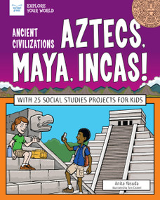 Ancient Civilizations: Aztecs, Maya, Incas! (With 25 Social Studies Projects for Kids) by Anita Yasuda, Casteel Tom, 9781619308312