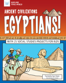 Ancient Civilizations: Egyptians! (With 25 Social Studies Projects for Kids) by Carmella Van Vleet, Tom Casteel, 9781619308350