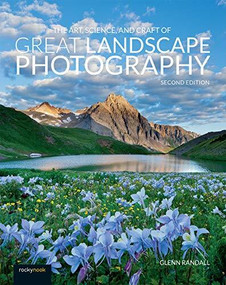 The Art, Science, and Craft of Great Landscape Photography by Glenn Randall, 9781681985657
