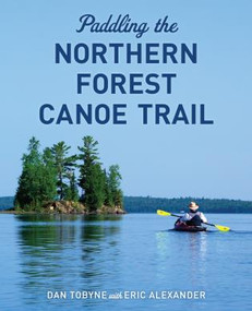 Paddling the Northern Forest Canoe Trail by Dan Tobyne, 9781608936922
