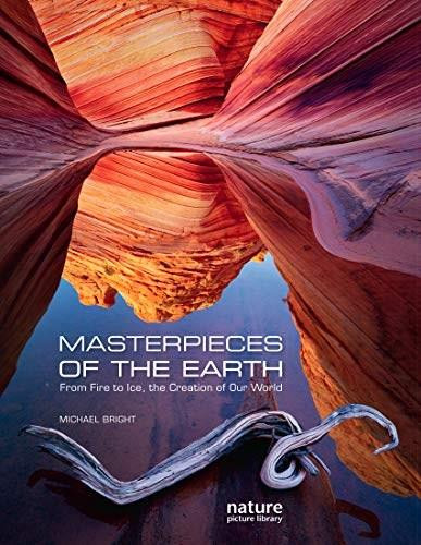 Masterpieces of the Earth (From Fire to Ice, the Creation of Our World) by Michael Bright, Nature Picture Library, 9788854416246