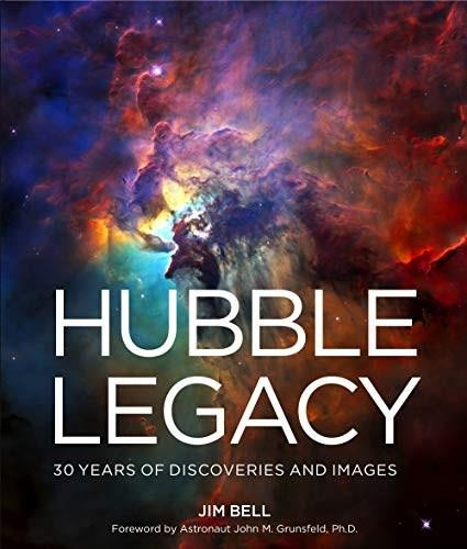 Hubble Legacy (30 Years of Discoveries and Images) by Jim Bell, John  M. Grunsfeld, 9781454936220