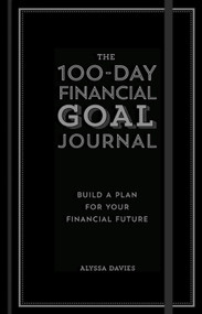 The 100-Day Financial Goal Journal (Build a Plan for Your Financial Future) by Alyssa Davies, 9781454939986