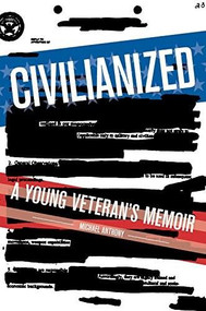 Civilianized (A Young Veteran's Memoir) by Michael Anthony, 9781936976881