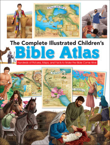 The Complete Illustrated Children's Bible Atlas (Hundreds of Pictures, Maps, and Facts to Make the Bible Come Alive) by Harvest House Publishers, 9780736972512