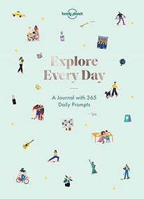 Explore Every Day (365 daily prompts to refresh your life) by Lonely Planet, Lonely Planet, Alex Leviton, 9781788686358