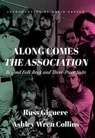 Along Comes The Association (Beyond Folk Rock and Three-Piece Suits) by Russ Giguere, Ashley Wren Collins, David Geffen, 9781644280270