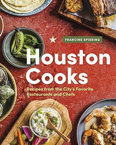 Houston Cooks (Recipes from the City's Favorite Restaurants and Chefs) by Francine Spiering, 9781773270746