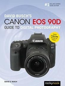 David Busch's Canon EOS 90D Guide to Digital Photography by David D. Busch, 9781681986029