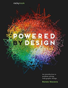 Powered by Design (An Introduction to Problem Solving with Graphic Design) by Renée Stevens, 9781681985985