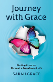 Journey With Grace (Finding Freedom Through a Transformed Life) by Sarah Grace, 9781912863297