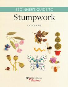 Beginner's Guide to Stumpwork by Kay Dennis, 9781782217909