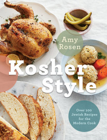 Kosher Style (Over 100 Jewish Recipes for the Modern Cook) by Amy Rosen, 9780525609889
