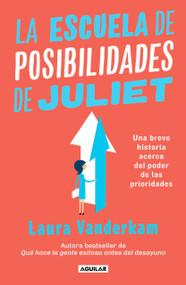 La escuela de posibilidades de Juliet: Una breve historia acerca del poder de las necesidades / Juliet's School of Possibilities: A Little Story About the by Laura Vanderkam, 9786073184502