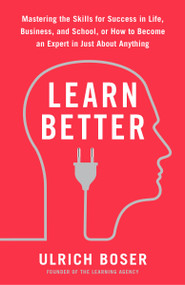 Learn Better (Mastering the Skills for Success in Life, Business, and School, or How to Become an Expert in Just About Anything) - 9780593135310 by Ulrich Boser, 9780593135310