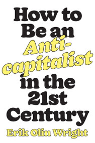 How to Be an Anticapitalist in the Twenty-First Century by Erik Olin Wright, Michael Burawoy, 9781788736053