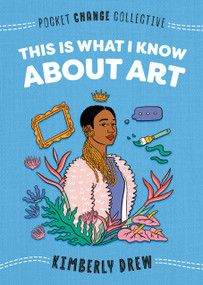 This Is What I Know About Art (Miniature Edition) by Kimberly Drew, Ashley Lukashevsky, 9780593095188