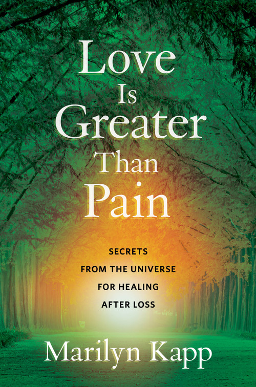 Love Is Greater Than Pain (Secrets from the Universe for Healing After Loss) by Marilyn Kapp, 9781984854872