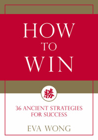 How to Win (36 Ancient Strategies for Success) by Eva Wong, 9781611808278