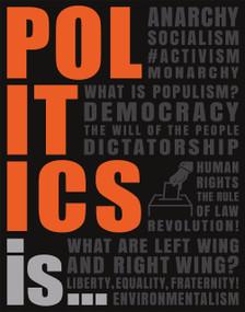 Politics Is... by DK, 9781465491435