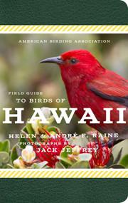 American Birding Association Field Guide to Birds of Hawaii by Andre F. Raine, Helen Raine, Jack Jeffrey, 9781935622710