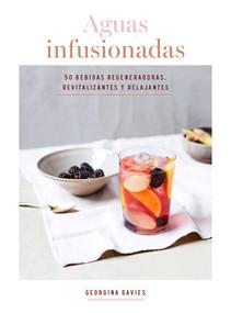 Aguas infusionadas (50 bebidas regeneradoras, revitalizantes y relajantes) by Georgina Davies, 9788416407682