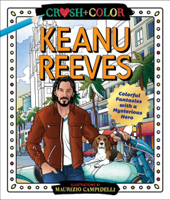 Crush and Color: Keanu Reeves (Colorful Fantasies with a Mysterious Hero) by Maurizio Campidelli, 9781250271532