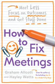 How to Fix Meetings (Meet Less, Focus on Outcomes and Get Stuff Done) by Graham Allcott, Hayley Watts, 9781785784750