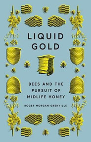 Liquid Gold (Bees and the Pursuit of Midlife Honey) by Roger Morgan-Grenville, 9781785786051