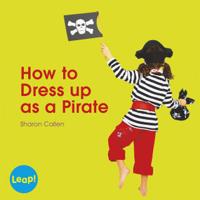 How to Dress Up as a Pirate by Sharon Callen, 9781625216427