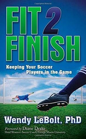Fit 2 Finish (Keeping Your Soccer Players in the Game) - 9781630472146 by Wendy LeBolt, 9781630472146