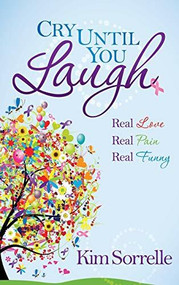 Cry Until You Laugh (Real Love Real Pain Real Funny) - 9781630472696 by Kim Sorrelle, 9781630472696