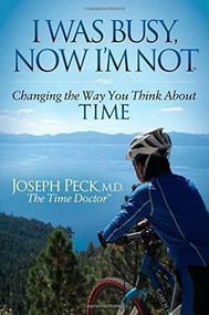 I Was Busy Now I'm Not (Changing the Way You Think About Time) - 9781630472948 by Joseph Peck, 9781630472948