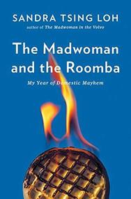 The Madwoman and the Roomba (My Year of Domestic Mayhem) by Sandra Tsing Loh, 9780393249200