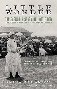 Little Wonder (The Fabulous Story of Lottie Dod, the World's First Female Sports Superstar) by Sasha Abramsky, 9781617758195