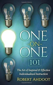 One on One 101 (The Art of Inspired and Effective Individualized Instruction) by Robert Ahdoot, 9781630476168