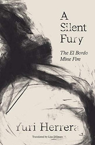 A  Silent Fury (The El Bordo Mine Fire) by Yuri Herrera, Lisa Dillman, 9781911508786